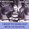 I Want To Hang Out With Ed Ruscha CD Other by Edward Ruscha - 1